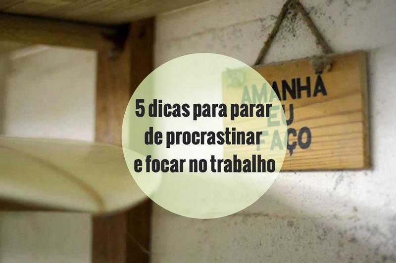 5 dicas para parar de procrastinar e focar no trabalho